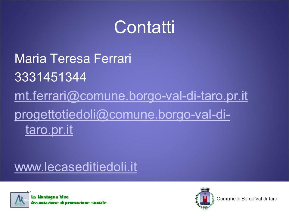 C Comune di Borgo Val di Taro C Contatti Maria Teresa Ferrari 3331451344 mt.ferrari@comune.borgo-val-di-taro.pr.it progettotiedoli@comune.borgo-val-di