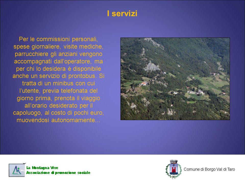 C Comune di Borgo Val di Taro C Per le commissioni personali, spese giornaliere, visite mediche, parrucchiere gli anziani vengono accompagnati dall'op