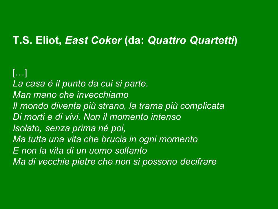T.S.Eliot, East Coker (da: Quattro Quartetti) […] La casa è il punto da cui si parte.