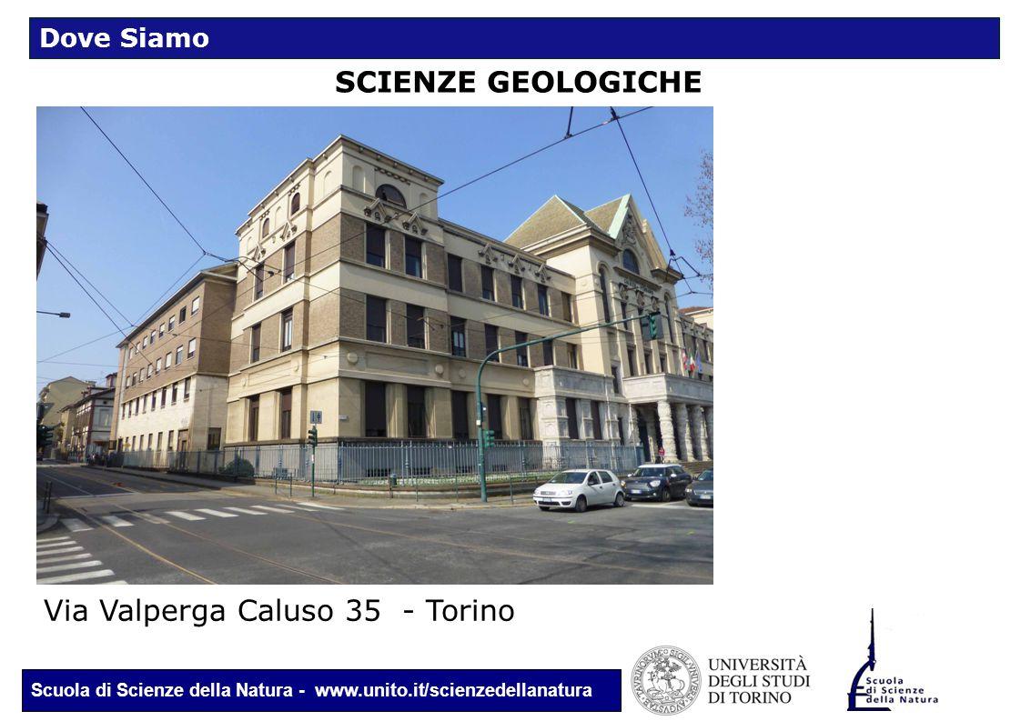 Scuola di Scienze della Natura - www.unito.it/scienzedellanatura SCIENZE GEOLOGICHE Via Valperga Caluso 35 - Torino Dove Siamo