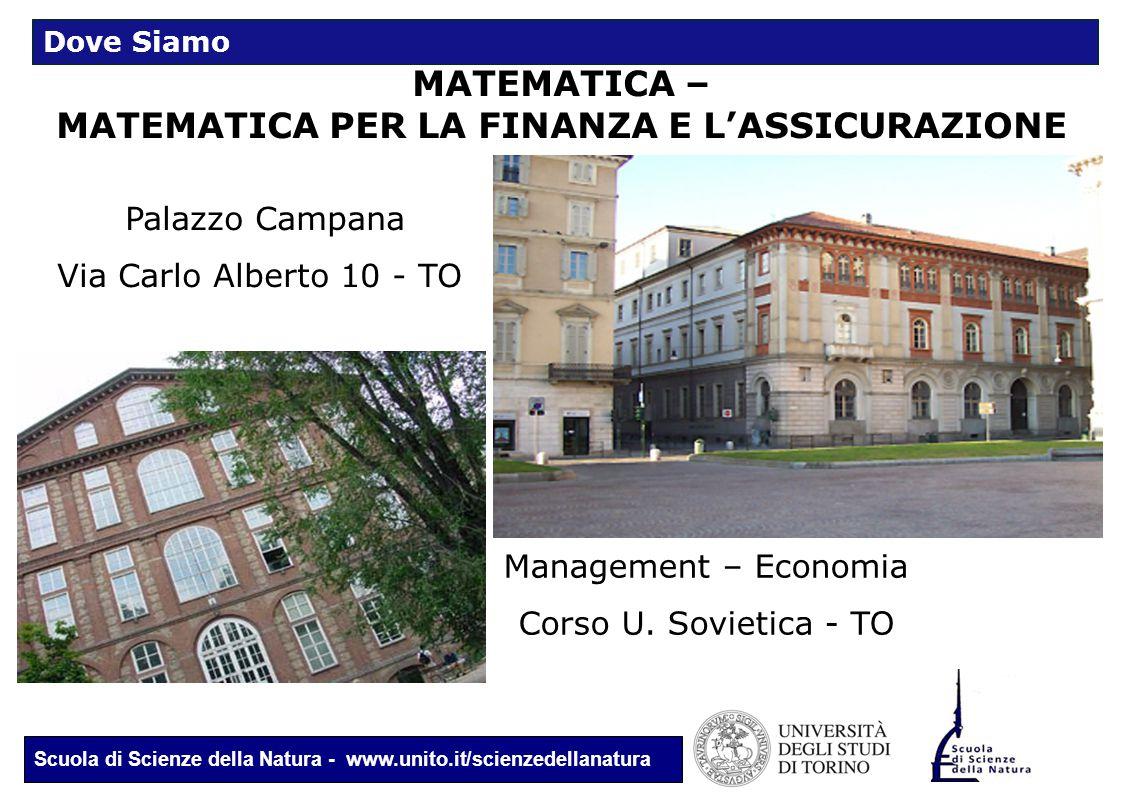 Scuola di Scienze della Natura - www.unito.it/scienzedellanatura MATEMATICA – MATEMATICA PER LA FINANZA E L'ASSICURAZIONE Palazzo Campana Via Carlo Al