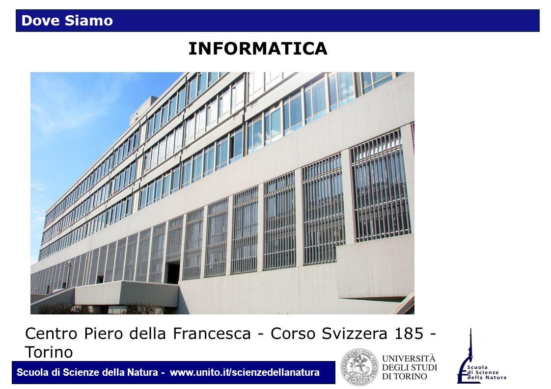 Scuola di Scienze della Natura - www.unito.it/scienzedellanatura INFORMATICA Centro Piero della Francesca - Corso Svizzera 185 - Torino Dove Siamo