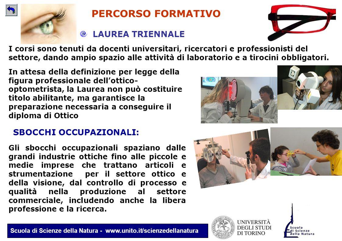 Scuola di Scienze della Natura - www.unito.it/scienzedellanatura Gli sbocchi occupazionali spaziano dalle grandi industrie ottiche fino alle piccole e