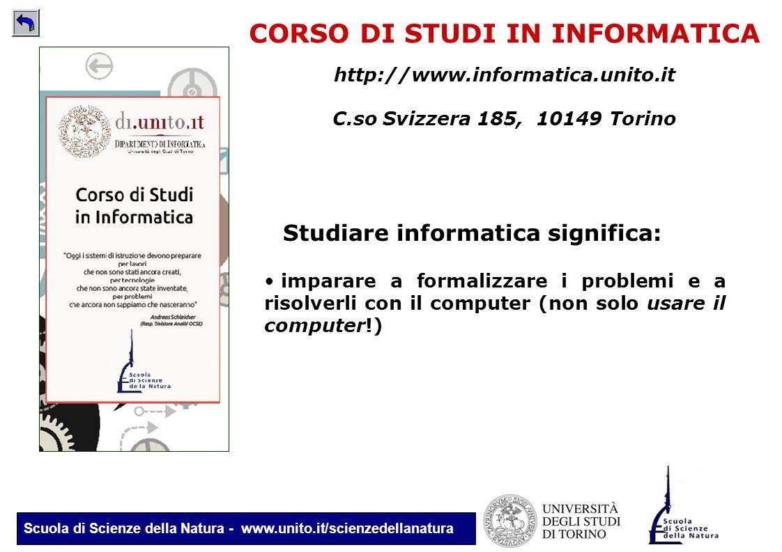 Scuola di Scienze della Natura - www.unito.it/scienzedellanatura CORSO DI STUDI IN INFORMATICA http://www.informatica.unito.it C.so Svizzera 185, 1014