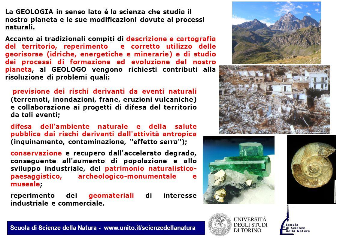 Scuola di Scienze della Natura - www.unito.it/scienzedellanatura La GEOLOGIA in senso lato è la scienza che studia il nostro pianeta e le sue modifica