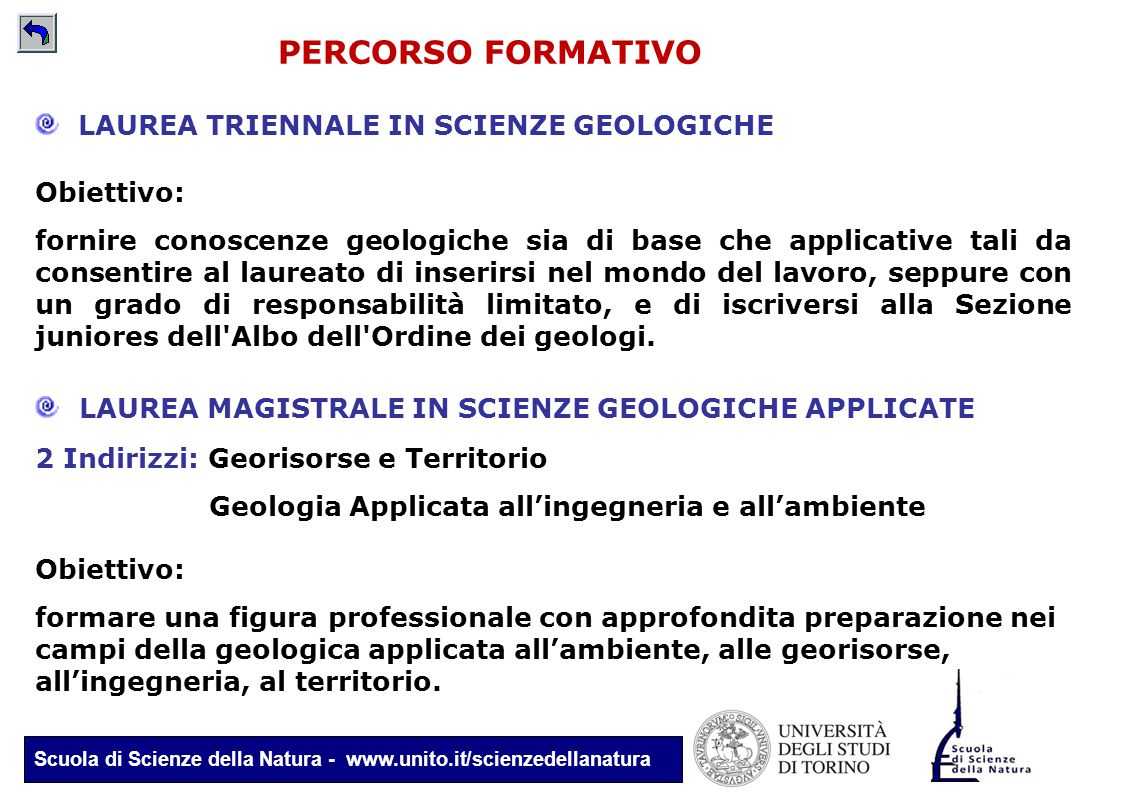 Scuola di Scienze della Natura - www.unito.it/scienzedellanatura PERCORSO FORMATIVO LAUREA TRIENNALE IN SCIENZE GEOLOGICHE Obiettivo: formare una figu