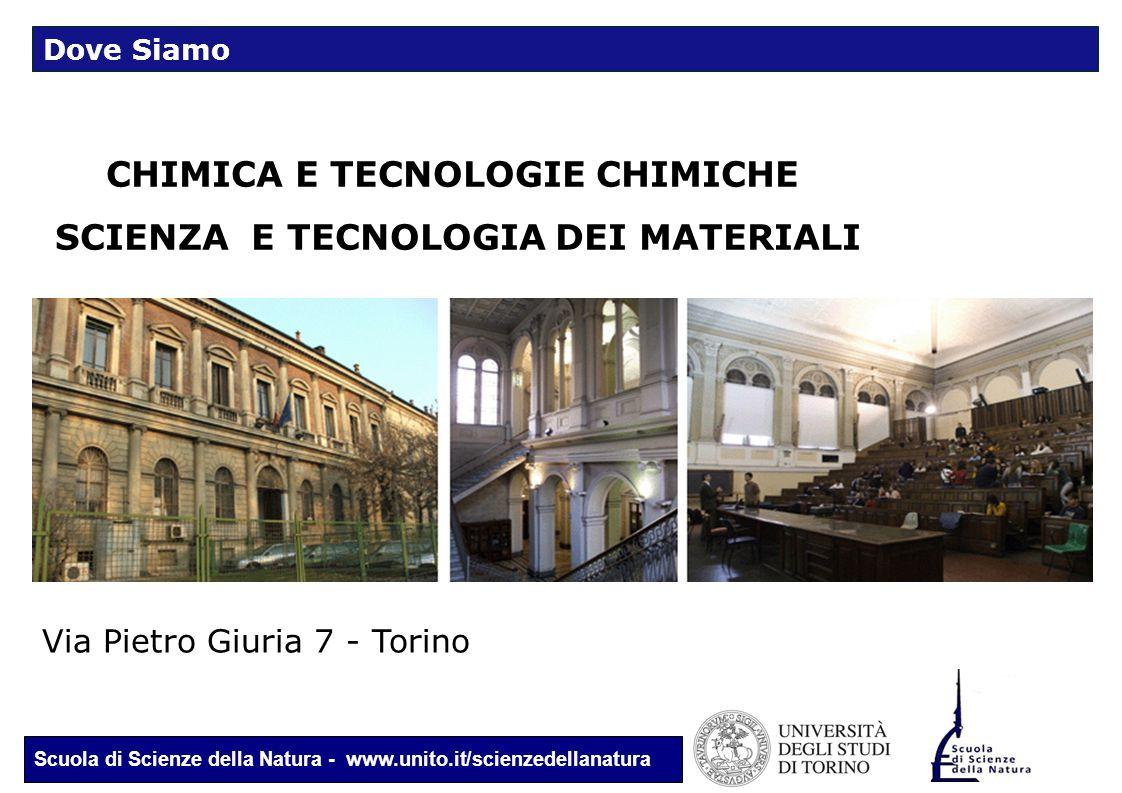 Scuola di Scienze della Natura - www.unito.it/scienzedellanatura CHIMICA E TECNOLOGIE CHIMICHE SCIENZA E TECNOLOGIA DEI MATERIALI Via Pietro Giuria 7