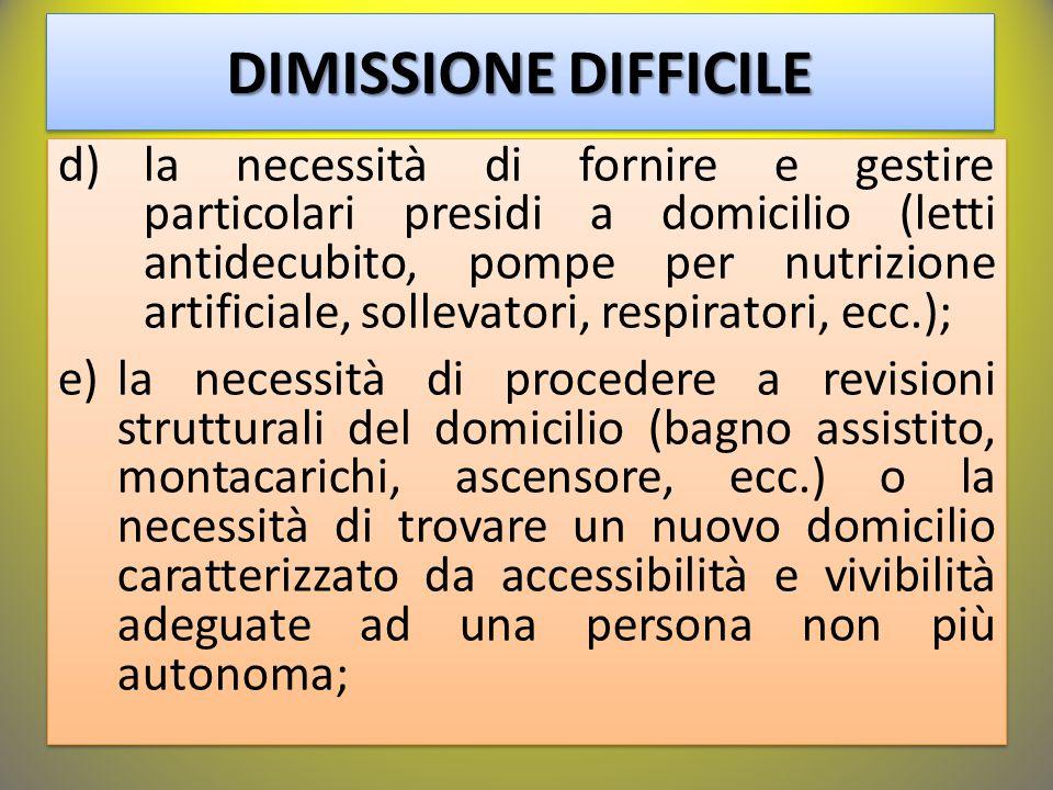 d)la necessità di fornire e gestire particolari presidi a domicilio (letti antidecubito, pompe per nutrizione artificiale, sollevatori, respiratori, e