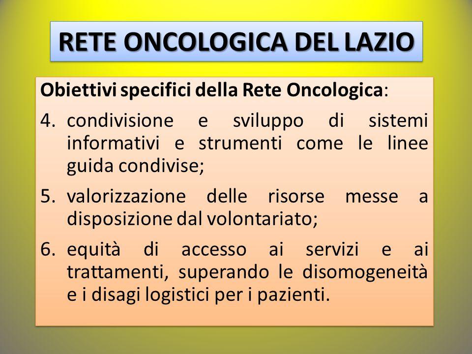 RETE ONCOLOGICA DEL LAZIO Obiettivi specifici della Rete Oncologica: 4.condivisione e sviluppo di sistemi informativi e strumenti come le linee guida