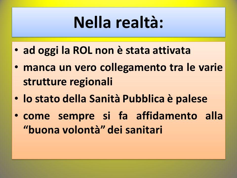 Nella realtà: ad oggi la ROL non è stata attivata manca un vero collegamento tra le varie strutture regionali lo stato della Sanità Pubblica è palese