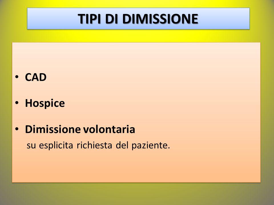 TIPI DI DIMISSIONE CAD Hospice Dimissione volontaria su esplicita richiesta del paziente.