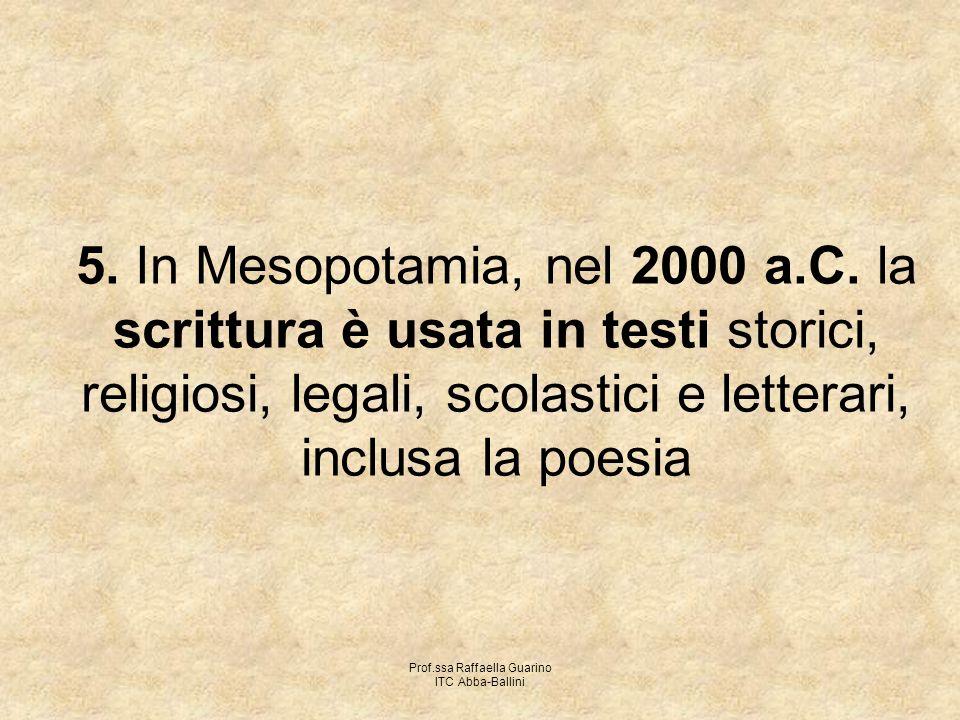 Prof.ssa Raffaella Guarino ITC Abba-Ballini 5. In Mesopotamia, nel 2000 a.C. la scrittura è usata in testi storici, religiosi, legali, scolastici e le