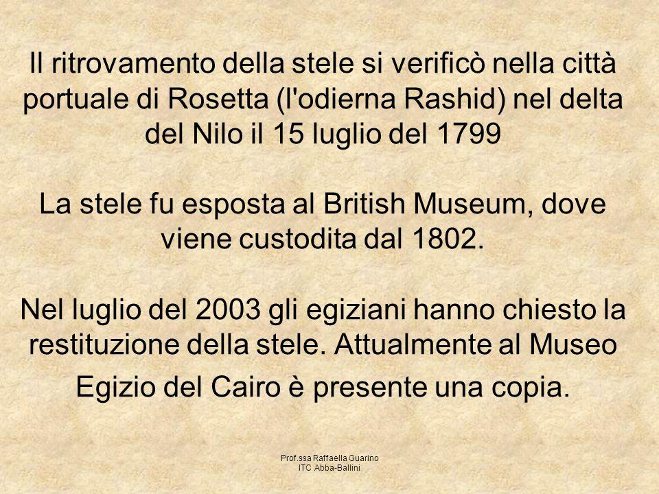 Prof.ssa Raffaella Guarino ITC Abba-Ballini Il ritrovamento della stele si verificò nella città portuale di Rosetta (l'odierna Rashid) nel delta del N