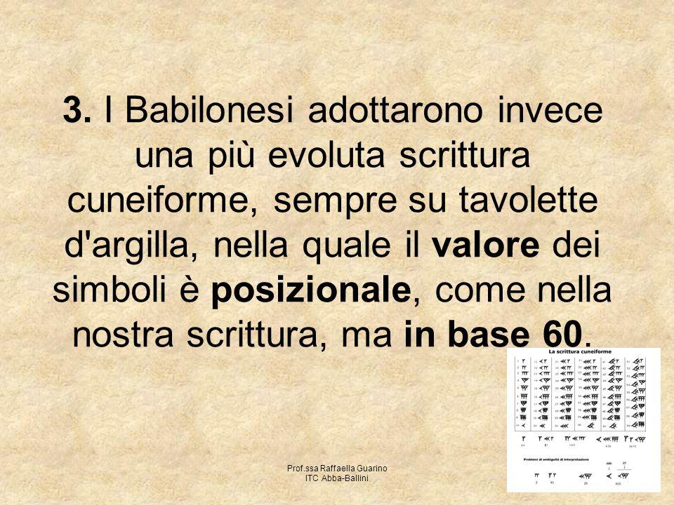 Prof.ssa Raffaella Guarino ITC Abba-Ballini 3. I Babilonesi adottarono invece una più evoluta scrittura cuneiforme, sempre su tavolette d'argilla, nel
