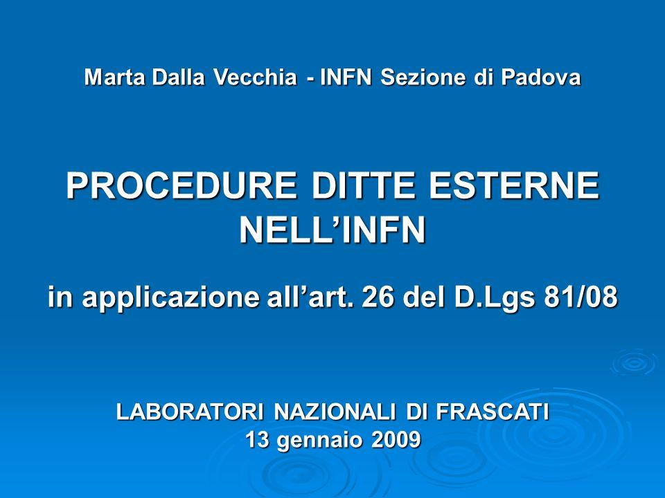 Marta Dalla Vecchia - INFN Sezione di Padova PROCEDURE DITTE ESTERNE NELL'INFN in applicazione all'art. 26 del D.Lgs 81/08 LABORATORI NAZIONALI DI FRA