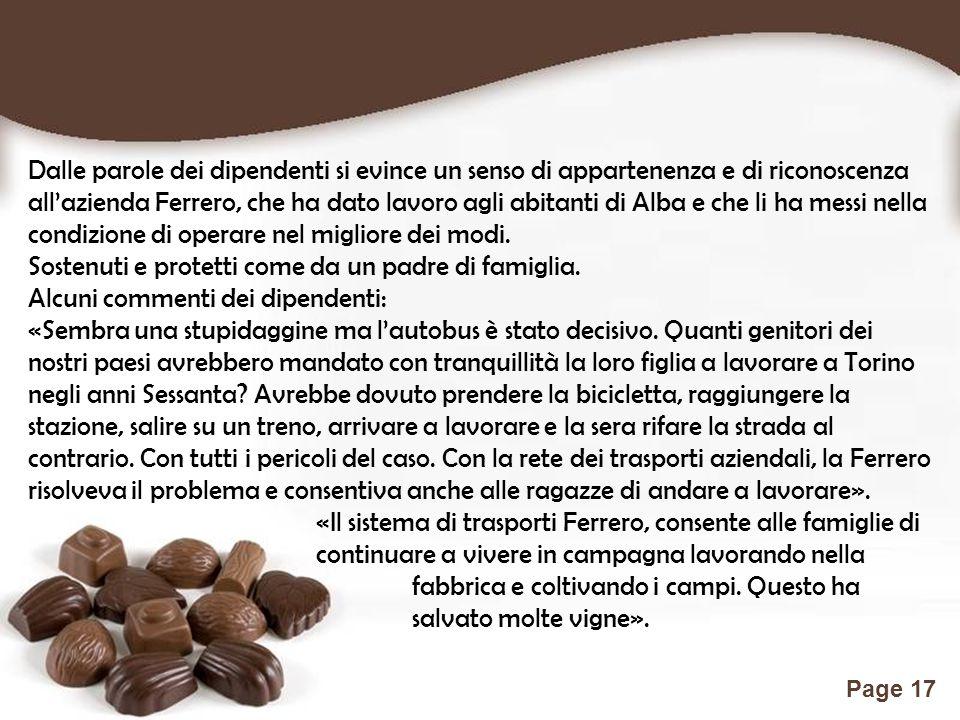 Free Powerpoint Templates Page 17 Dalle parole dei dipendenti si evince un senso di appartenenza e di riconoscenza all'azienda Ferrero, che ha dato lavoro agli abitanti di Alba e che li ha messi nella condizione di operare nel migliore dei modi.