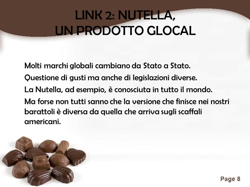 Free Powerpoint Templates Page 8 LINK 2: NUTELLA, UN PRODOTTO GLOCAL Molti marchi globali cambiano da Stato a Stato.