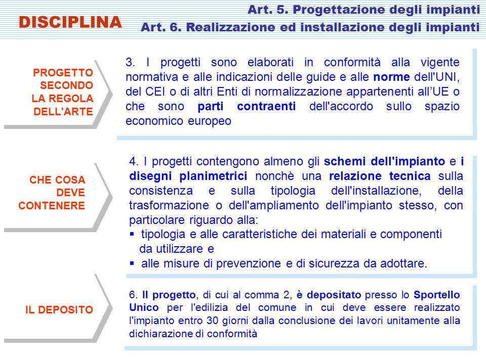 3. I progetti sono elaborati in conformità alla vigente normativa e alle indicazioni delle guide e alle norme dell'UNI, del CEI o di altri Enti di nor