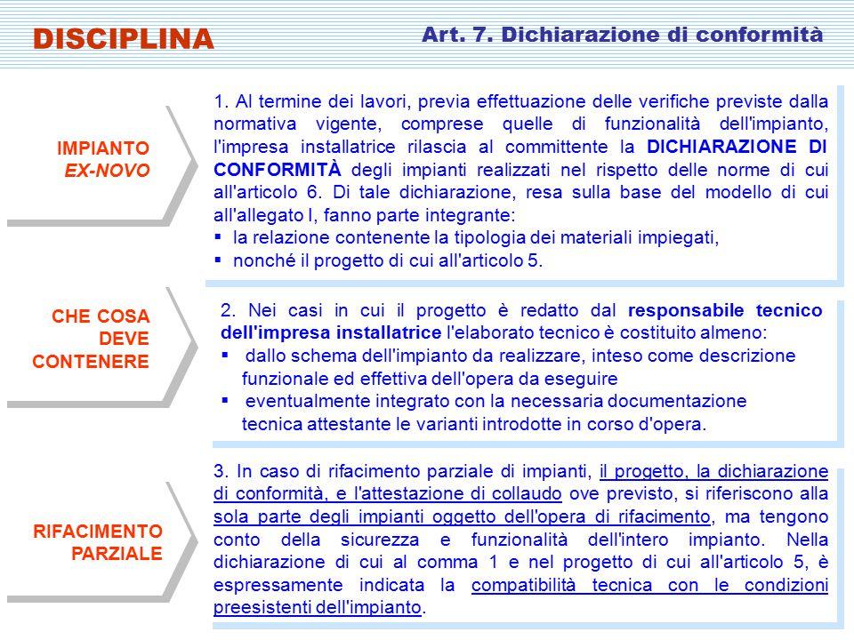 3. In caso di rifacimento parziale di impianti, il progetto, la dichiarazione di conformità, e l'attestazione di collaudo ove previsto, si riferiscono