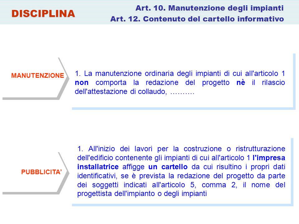 1. La manutenzione ordinaria degli impianti di cui all'articolo 1 non comporta la redazione del progetto nè il rilascio dell'attestazione di collaudo,