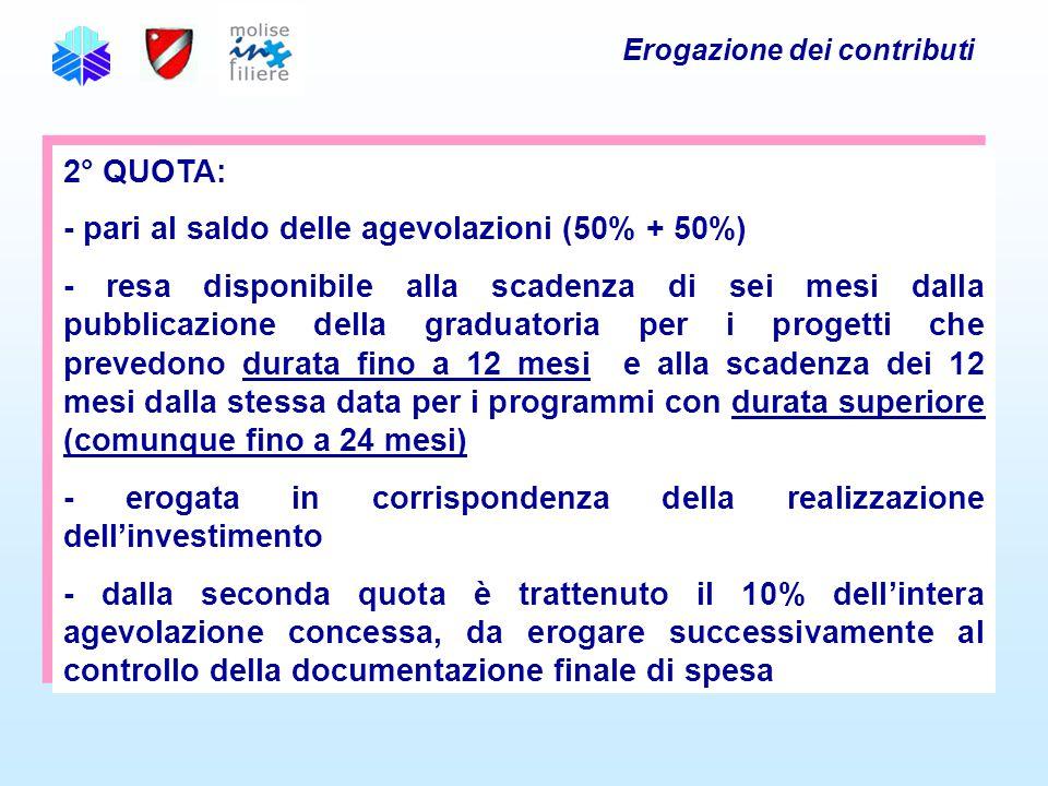 Erogazione dei contributi 2° QUOTA: - pari al saldo delle agevolazioni (50% + 50%) - resa disponibile alla scadenza di sei mesi dalla pubblicazione de
