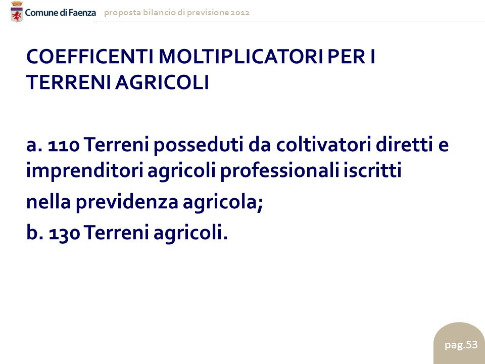proposta bilancio di previsione 2012 pag.53 COEFFICENTI MOLTIPLICATORI PER I TERRENI AGRICOLI a.