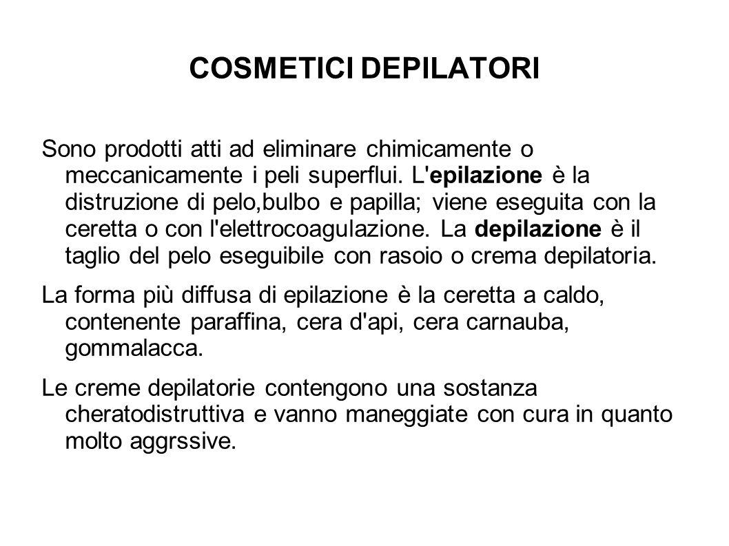 COSMETICI DEPILATORI Sono prodotti atti ad eliminare chimicamente o meccanicamente i peli superflui. L'epilazione è la distruzione di pelo,bulbo e pap