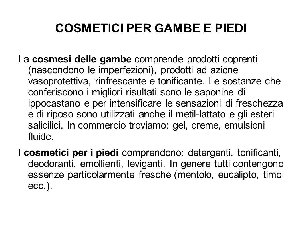 COSMETICI PER GAMBE E PIEDI La cosmesi delle gambe comprende prodotti coprenti (nascondono le imperfezioni), prodotti ad azione vasoprotettiva, rinfrescante e tonificante.