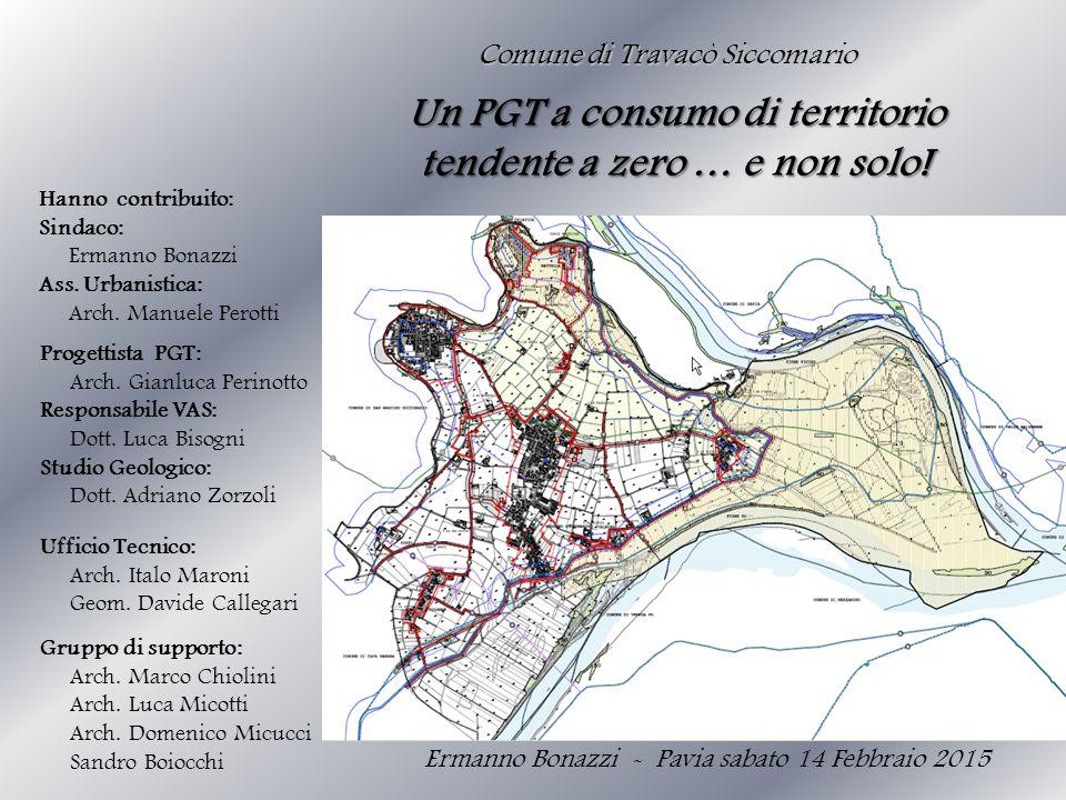 Comune di Travacò Siccomario Ermanno Bonazzi - Pavia sabato 14 Febbraio 2015 Un PGT a consumo di territorio tendente a zero … e non solo! Progettista