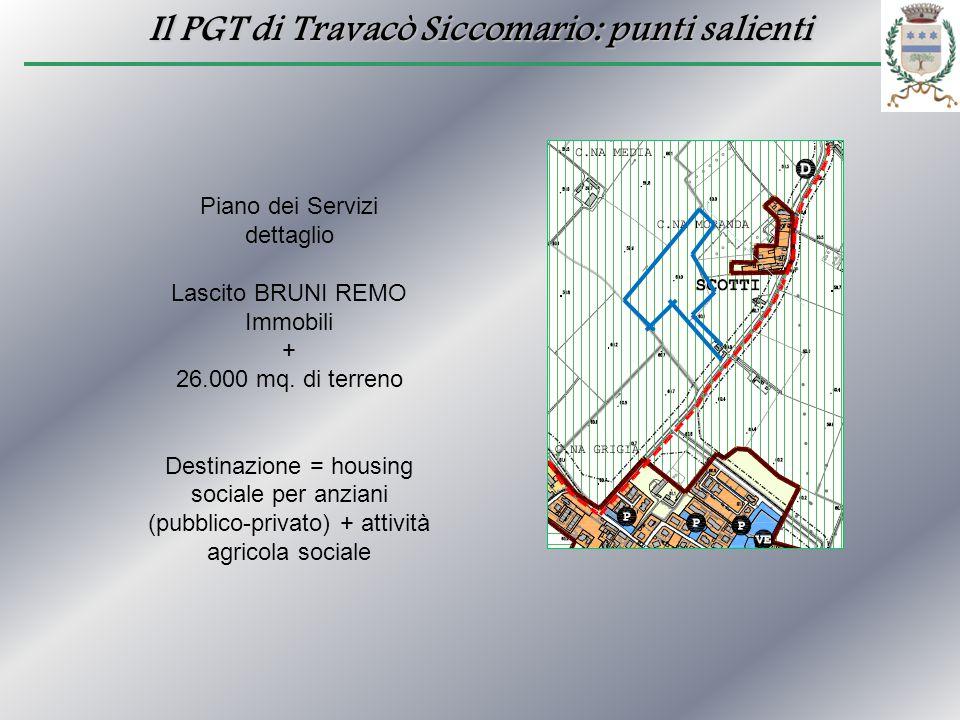 Il PGT di Travacò Siccomario: punti salienti Piano dei Servizi dettaglio Lascito BRUNI REMO Immobili + 26.000 mq. di terreno Destinazione = housing so