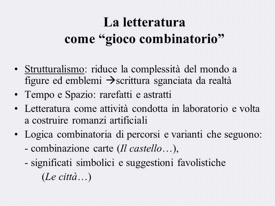 """La letteratura come """"gioco combinatorio"""" Strutturalismo: riduce la complessità del mondo a figure ed emblemi  scrittura sganciata da realtà Tempo e S"""