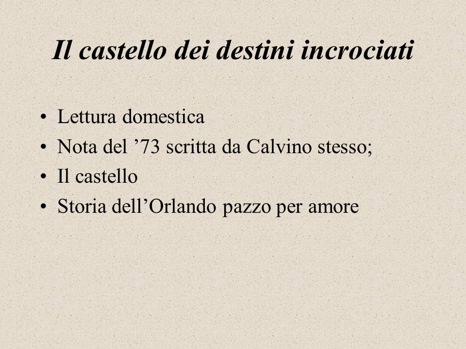 Il castello dei destini incrociati Lettura domestica Nota del '73 scritta da Calvino stesso; Il castello Storia dell'Orlando pazzo per amore