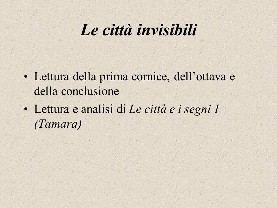 Le città invisibili Lettura della prima cornice, dell'ottava e della conclusione Lettura e analisi di Le città e i segni 1 (Tamara)