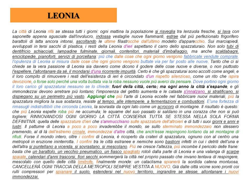 LEONIA La città di Leonia rifà se stessa tutti i giorni: ogni mattina la popolazione si risveglia tra lenzuola fresche, si lava con saponette appena s