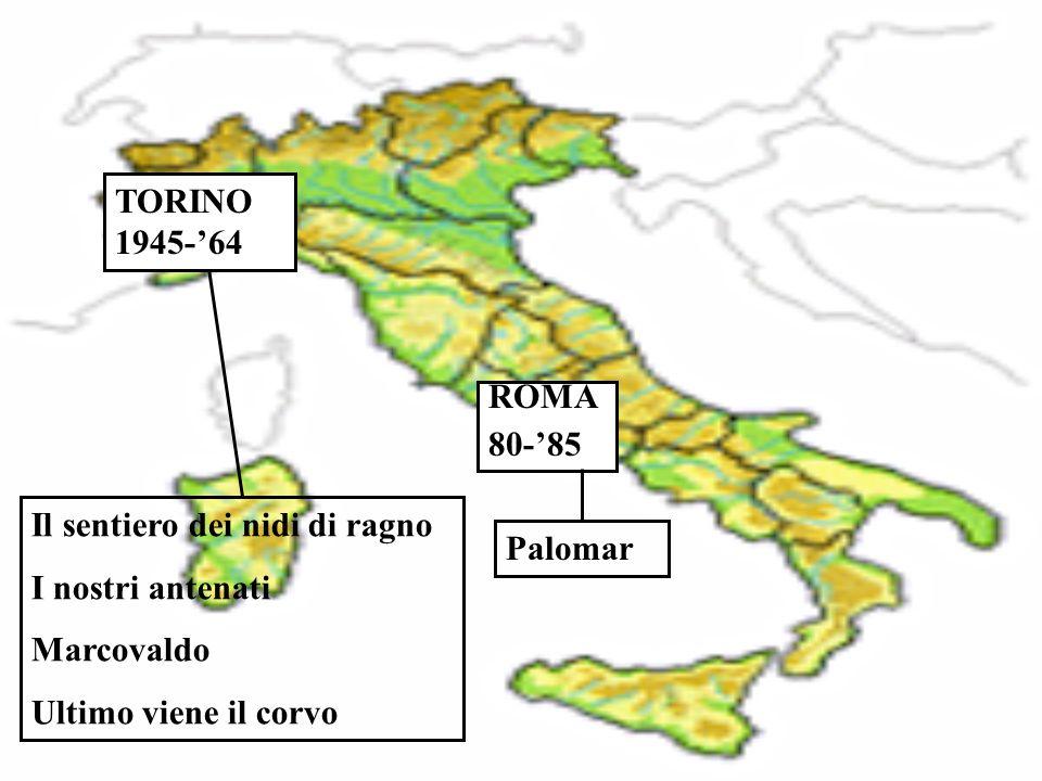 TORINO 1945-'64 Il sentiero dei nidi di ragno I nostri antenati Marcovaldo Ultimo viene il corvo ROMA 80-'85 Palomar