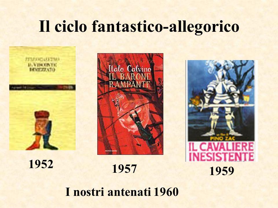 Il ciclo fantastico-allegorico 1957 1959 I nostri antenati 1960 1952