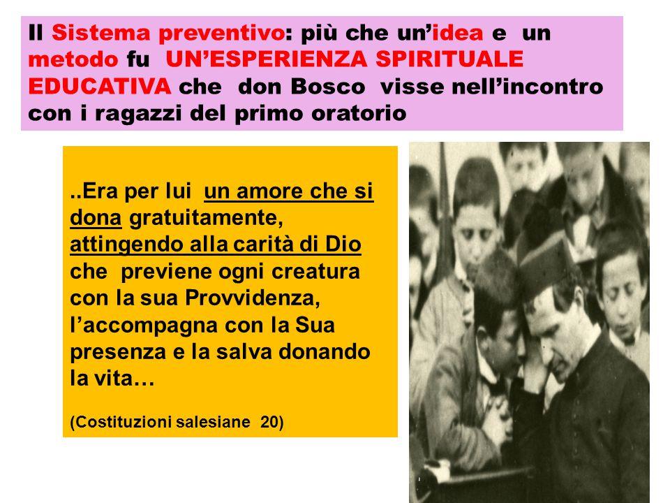 Il Sistema preventivo: più che un'idea e un metodo fu UN'ESPERIENZA SPIRITUALE EDUCATIVA che don Bosco visse nell'incontro con i ragazzi del primo ora