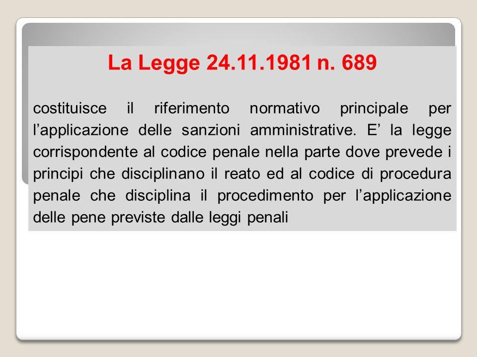 La Legge 24.11.1981 n. 689 costituisce il riferimento normativo principale per l'applicazione delle sanzioni amministrative. E' la legge corrispondent