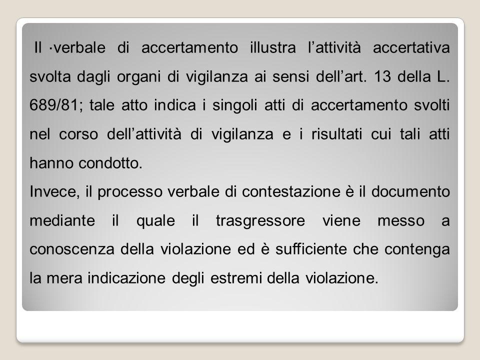 . Il verbale di accertamento illustra l'attività accertativa svolta dagli organi di vigilanza ai sensi dell'art. 13 della L. 689/81; tale atto indica
