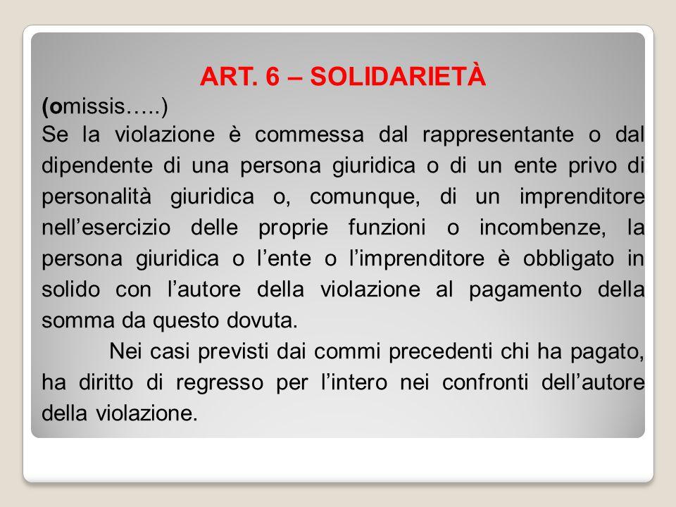 ART. 6 – SOLIDARIETÀ (omissis…..) Se la violazione è commessa dal rappresentante o dal dipendente di una persona giuridica o di un ente privo di perso