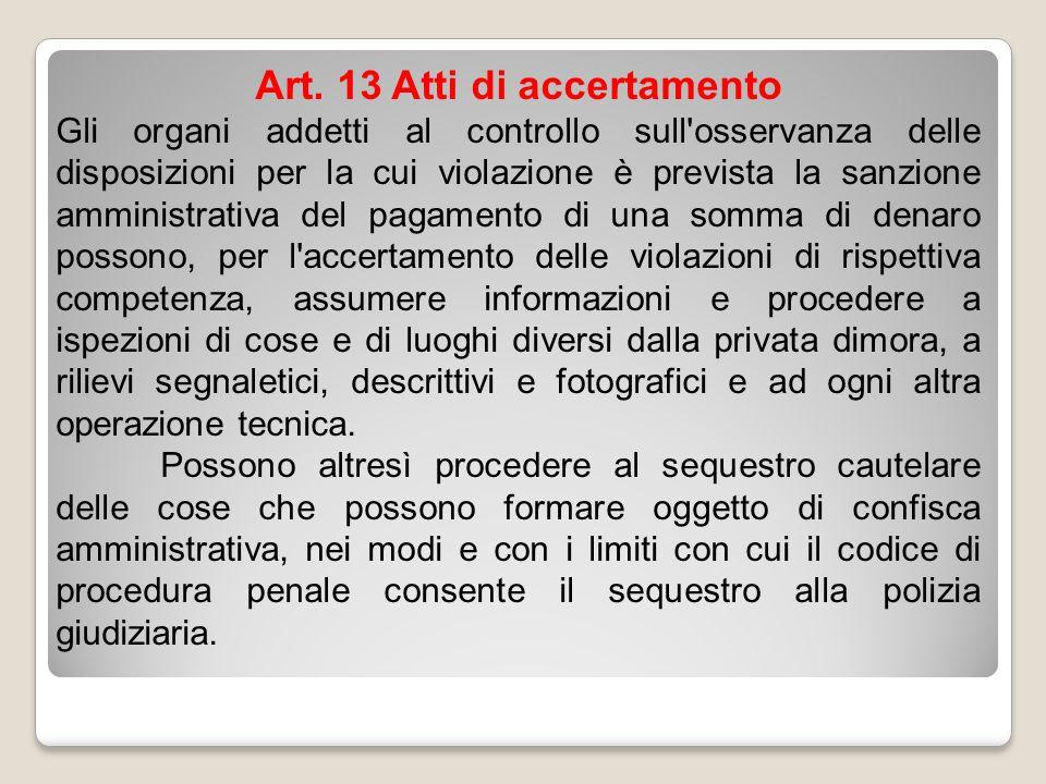 Art. 13 Atti di accertamento Gli organi addetti al controllo sull'osservanza delle disposizioni per la cui violazione è prevista la sanzione amministr