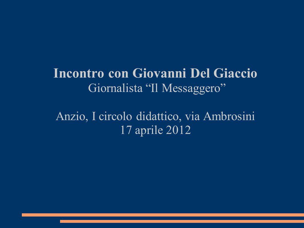 """Incontro con Giovanni Del Giaccio Giornalista """"Il Messaggero"""" Anzio, I circolo didattico, via Ambrosini 17 aprile 2012"""