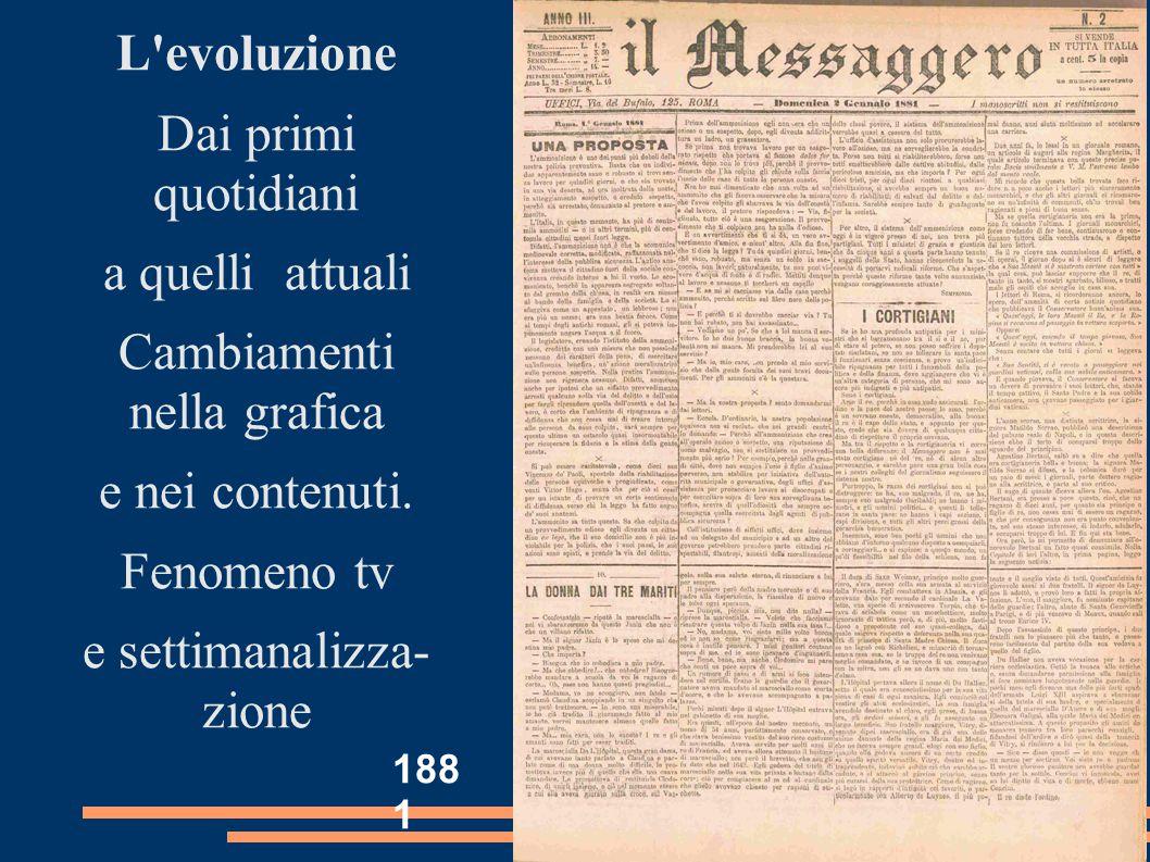 L'evoluzione Dai primi quotidiani a quelli attuali Cambiamenti nella grafica e nei contenuti. Fenomeno tv e settimanalizza- zione 188 1