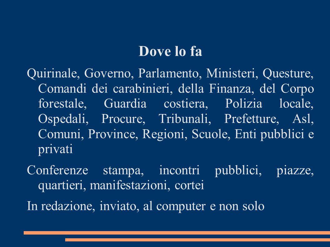 Dove lo fa Quirinale, Governo, Parlamento, Ministeri, Questure, Comandi dei carabinieri, della Finanza, del Corpo forestale, Guardia costiera, Polizia