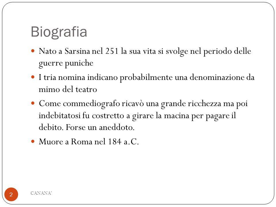 Biografia Nato a Sarsina nel 251 la sua vita si svolge nel periodo delle guerre puniche I tria nomina indicano probabilmente una denominazione da mimo