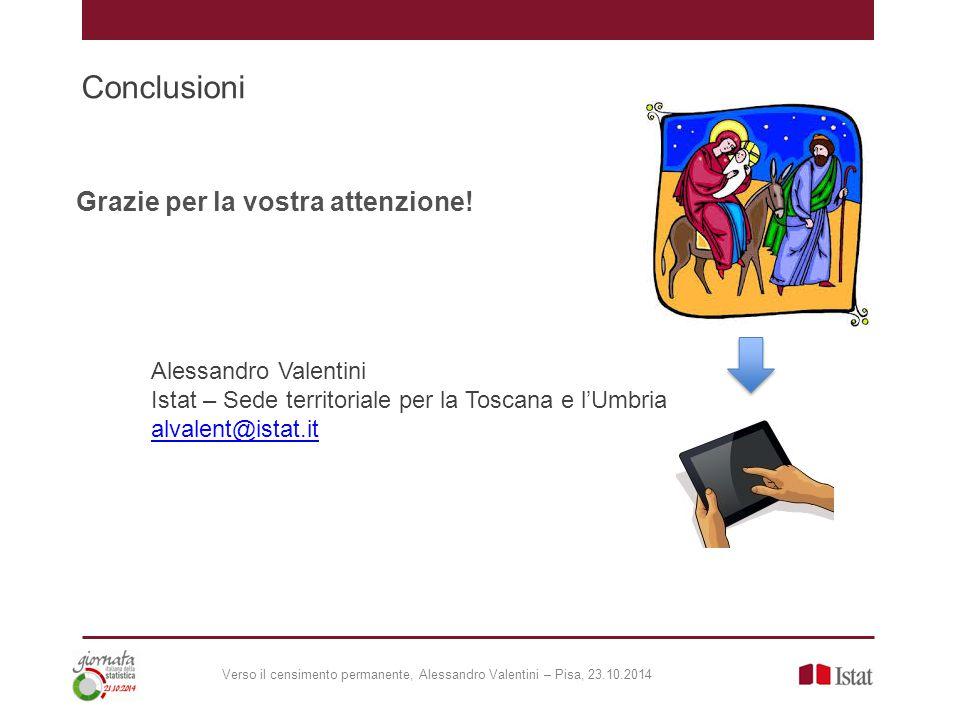 Conclusioni Alessandro Valentini Istat – Sede territoriale per la Toscana e l'Umbria alvalent@istat.it Grazie per la vostra attenzione.