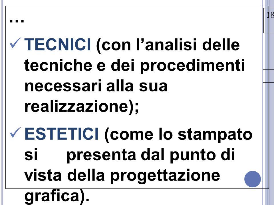 18/03/15 … TECNICI (con l'analisi delle tecniche e dei procedimenti necessari alla sua realizzazione); ESTETICI (come lo stampato si presenta dal punto di vista della progettazione grafica).
