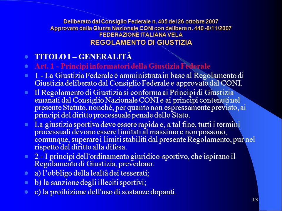 13 Deliberato dal Consiglio Federale n. 405 del 26 ottobre 2007 Approvato dalla Giunta Nazionale CONI con delibera n. 440 -8/11/2007 FEDERAZIONE ITALI