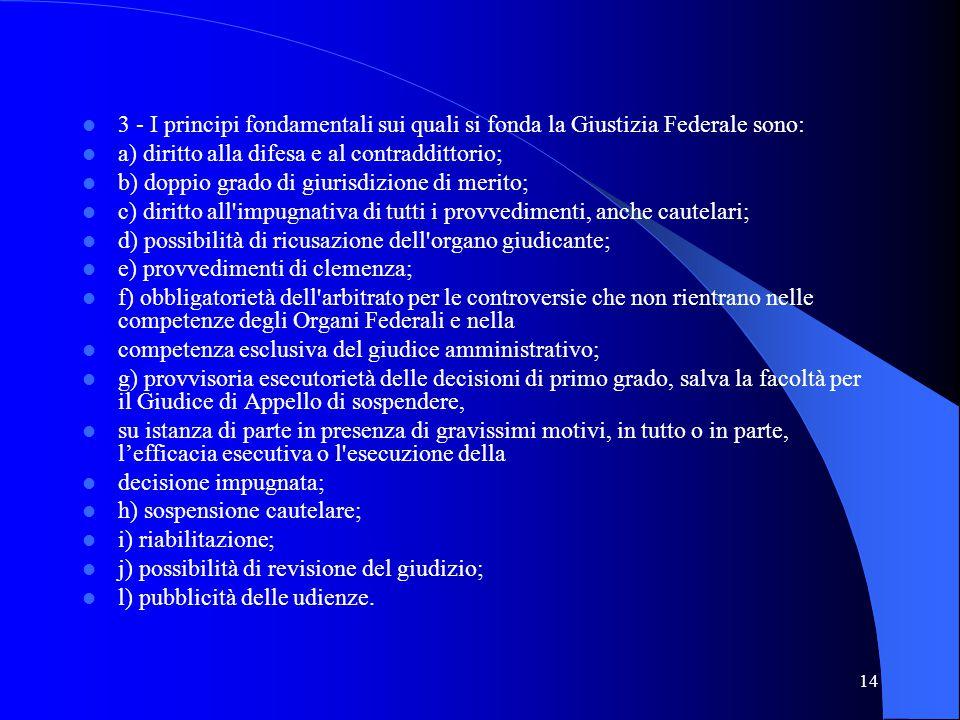 14 3 - I principi fondamentali sui quali si fonda la Giustizia Federale sono: a) diritto alla difesa e al contraddittorio; b) doppio grado di giurisdi
