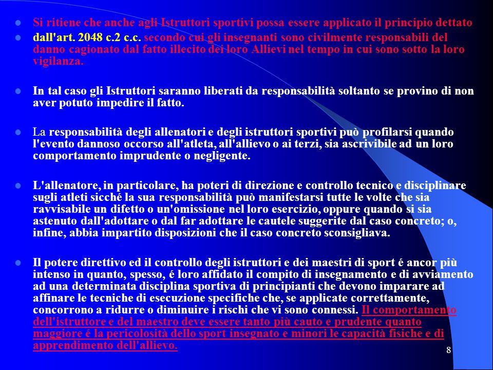 8 Si ritiene che anche agli Istruttori sportivi possa essere applicato il principio dettato dall'art. 2048 c.2 c.c. secondo cui gli insegnanti sono ci